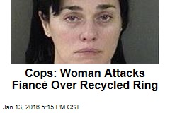 Cops: Woman Attacks Fiancé Over Recycled Ring