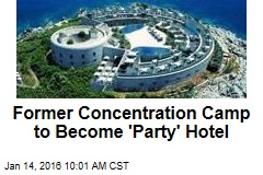 Former Concentration Camp to Become 'Party' Hotel