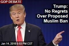 Trump: No Regrets Over Proposed Muslim Ban