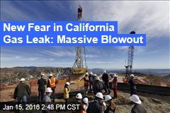 New Fear in California Gas Leak: Massive Blowout
