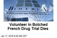 Volunteer in Botched French Drug Trial Dies