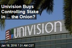 Univision Buys Controlling Stake in ... the Onion?