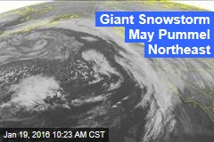 Giant Snowstorm May Pummel Northeast