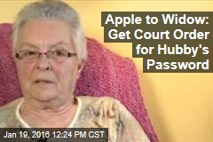 Apple to Widow: Get Court Order for Hubby's Password