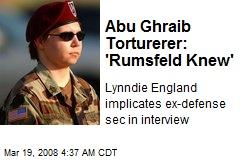 Abu Ghraib Torturerer: 'Rumsfeld Knew'