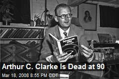 Arthur C. Clarke Is Dead at 90