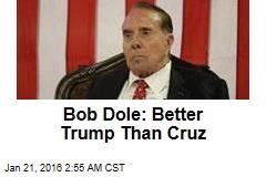 Bob Dole: Better Trump Than Cruz