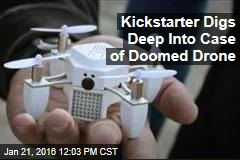 Kickstarter Digs Deep Into Case of Doomed Drone