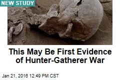 This May Be First Evidence of Hunter-Gatherer War