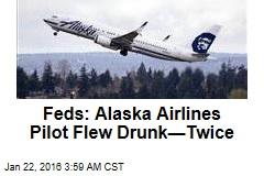 Feds: Alaska Airlines Pilot Flew Drunk