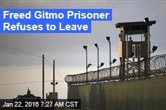 Freed Gitmo Prisoner Refuses to Leave