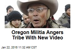 Oregon Militia Angers Tribe With New Video