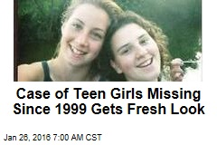 Case of Teen Girls Missing Since 1999 Gets Fresh Look