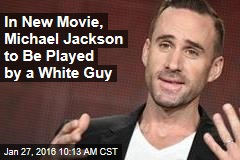 In New Movie, Michael Jackson to Be Played by a White Guy
