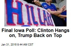 Final Iowa Poll: Clinton Hangs on, Trump Back on Top