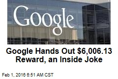 Google Hands Out $6,006.13 Reward, an Inside Joke