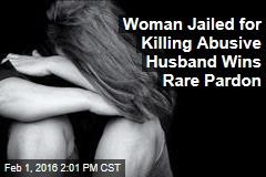 Woman Jailed for Killing Abusive Husband Wins Rare Pardon