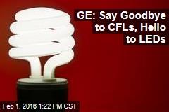 GE: Say Goodbye to CFLs, Hello to LEDs