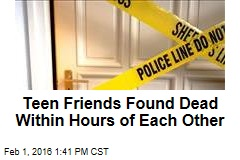Teen Friends Found Dead Within Hours of Each Other