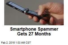 Smartphone Spammer Gets 27 Months