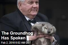 The Groundhog Has Spoken