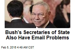 Bush's Secretaries of State Also Have Email Problems