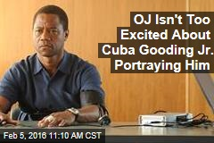 OJ Isn't Too Excited About Cuba Gooding Jr. Portraying Him