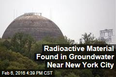 Radioactive Material Found in Groundwater Near New York City