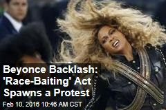 Beyonce Backlash: 'Race-Baiting' Act Spawns a Protest