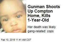 Gunman Shoots Up Compton Home, Kills 1-Year-Old