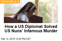 How a US Diplomat Solved US Nuns' Infamous Murder