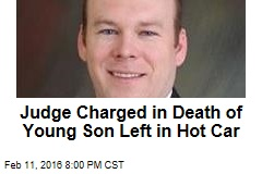 Judge Charged in Death of Young Son Left in Hot Car