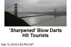 'Sharpened' Blow Darts Hit Tourists