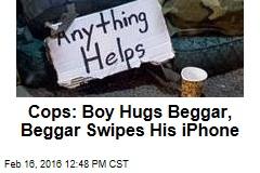 Cops: Boy Hugs Beggar, Beggar Swipes His iPhone