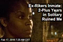 Ex-Rikers Inmate: 2-Plus Years in Solitary Ruined Me