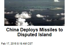 China Deploys Missiles to Disputed Island