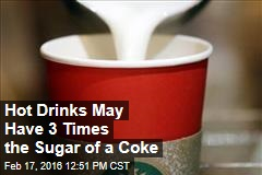 Hot Drinks May Have 3 Times the Sugar of a Coke
