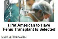 First American to Have Penis Transplant Is Selected