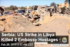 Serbia: US Strike in Libya Killed 2 Embassy Hostages