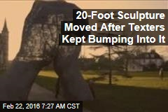 20-Foot Sculpture Moved After Texters Kept Bumping Into It
