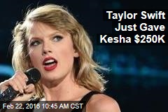 Taylor Swift Just Gave Kesha $250K