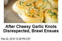 After Cheesy Garlic Knots Disrespected, Brawl Ensues