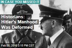 Historians: Hitler's Manhood Was Small, Deformed