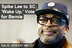 Spike Lee to SC: 'Wake Up,' Vote for Bernie