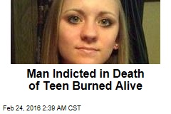 Man Indicted in Death of Teen Burned Alive