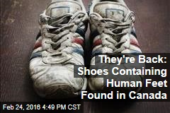 They're Back: Shoes Containing Human Feet Found in Canada