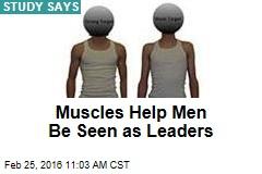 Muscles Help Men Be Seen as Leaders