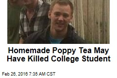 Homemade Poppy Tea May Have Killed College Student