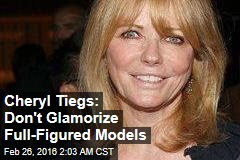 Cheryl Tiegs: Don't Glamorize Full-Figured Models