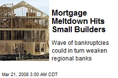 Mortgage Meltdown Hits Small Builders